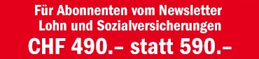 Für Abonnenten NL Lohn- Soz: 490.- statt 590.-