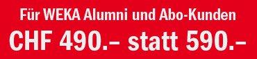 Für WEKA Alumni und Abo Kunden CHF 490.- statt 590.-